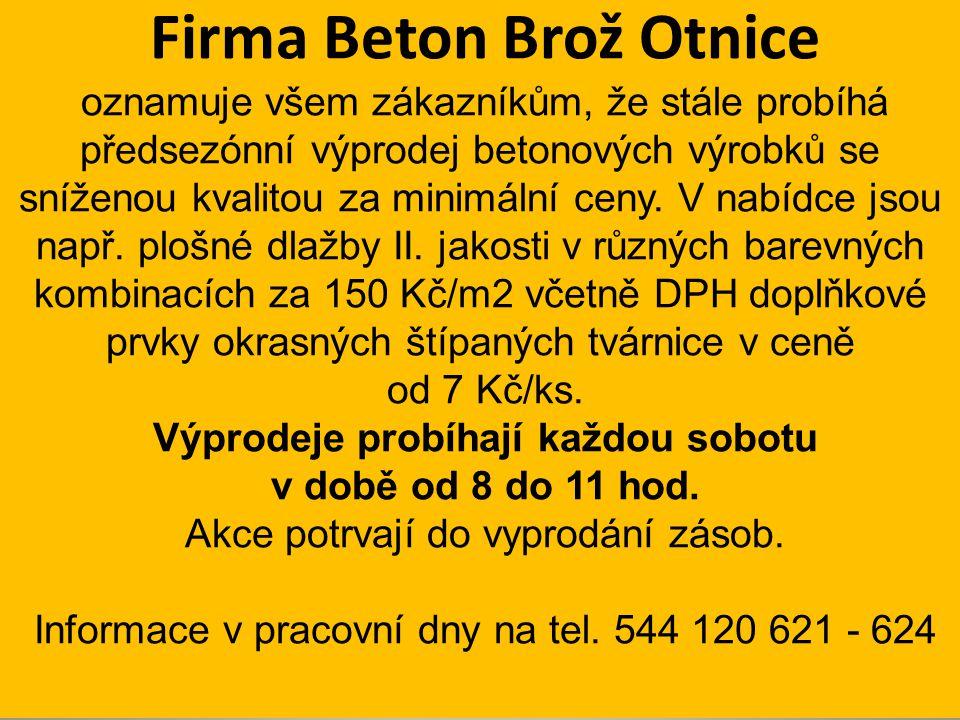 Firma Beton Brož Otnice oznamuje všem zákazníkům, že stále probíhá předsezónní výprodej betonových výrobků se sníženou kvalitou za minimální ceny. V n
