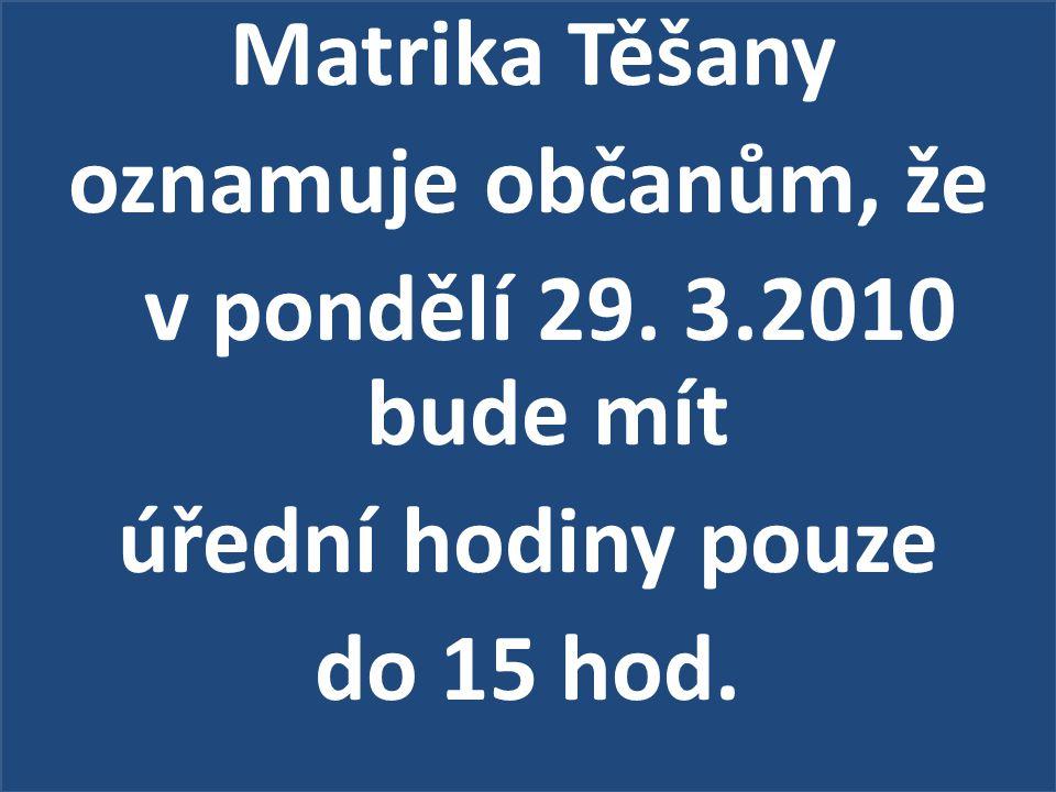 Matrika Těšany oznamuje občanům, že v pondělí 29. 3.2010 bude mít úřední hodiny pouze do 15 hod.