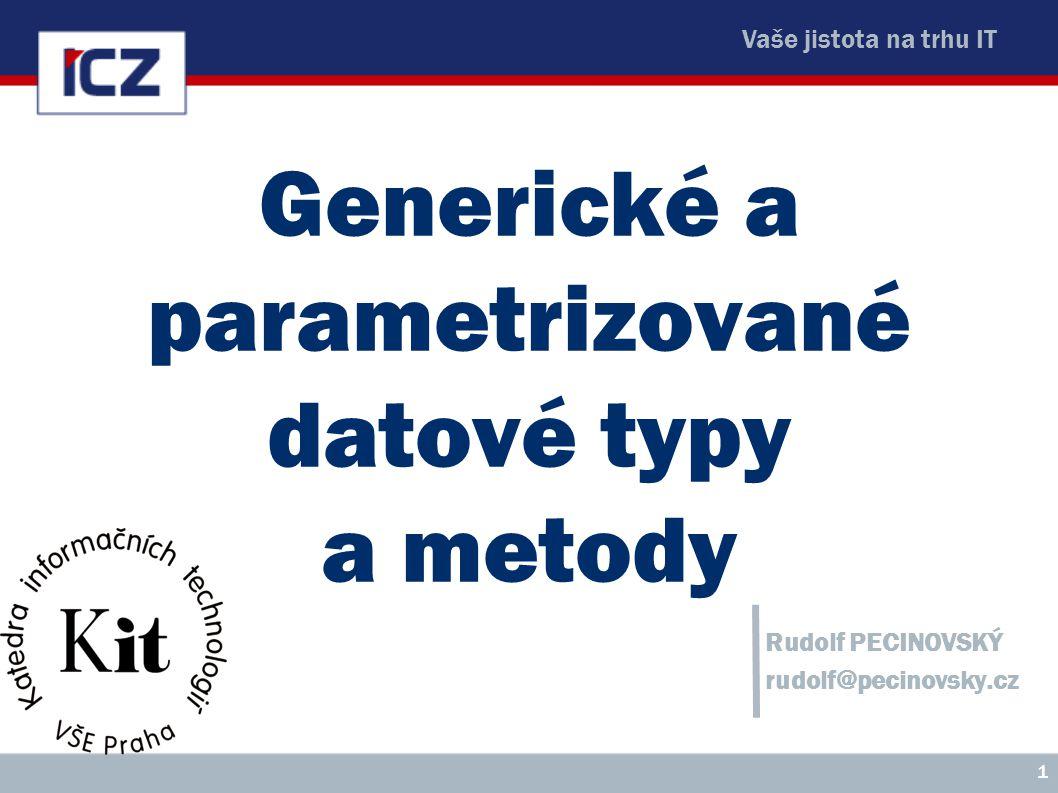 Vaše jistota na trhu IT Generické a parametrizované datové typy a metody Rudolf PECINOVSKÝ rudolf@pecinovsky.cz 1
