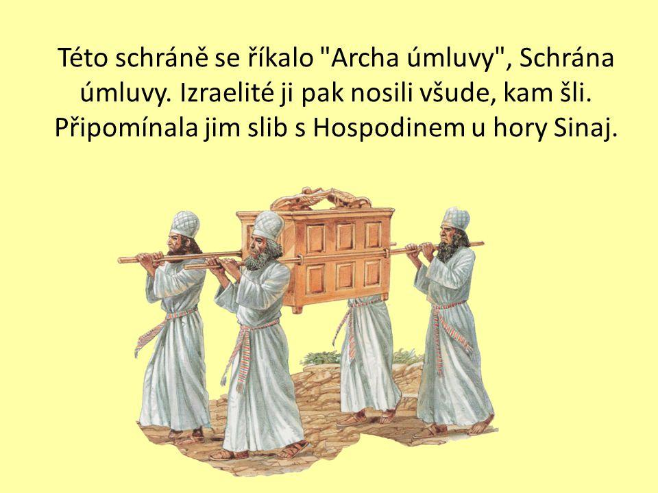 Této schráně se říkalo Archa úmluvy , Schrána úmluvy.