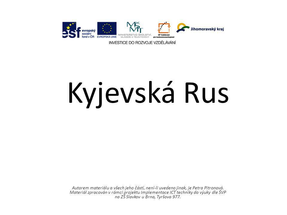 Kyjevská Rus Autorem materiálu a všech jeho částí, není-li uvedeno jinak, je Petra Pitronová. Materiál zpracován v rámci projektu Implementace ICT tec