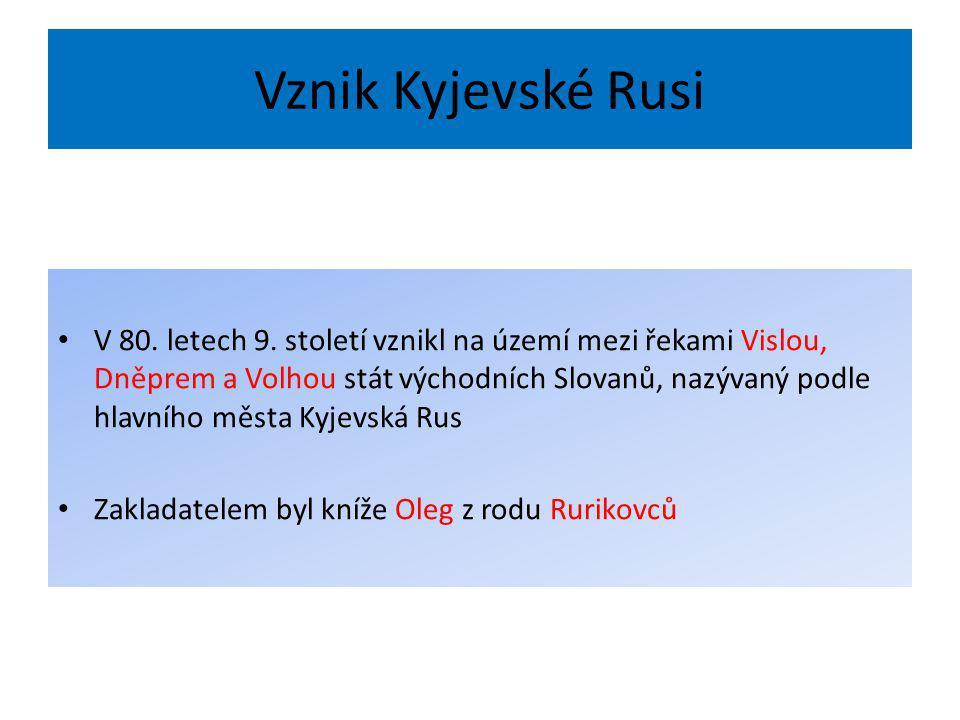 Vznik Kyjevské Rusi V 80. letech 9. století vznikl na území mezi řekami Vislou, Dněprem a Volhou stát východních Slovanů, nazývaný podle hlavního měst