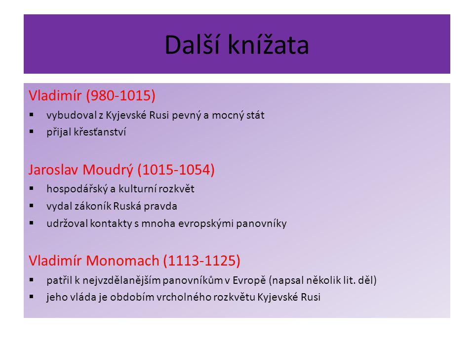 Další knížata Vladimír (980-1015)  vybudoval z Kyjevské Rusi pevný a mocný stát  přijal křesťanství Jaroslav Moudrý (1015-1054)  hospodářský a kult