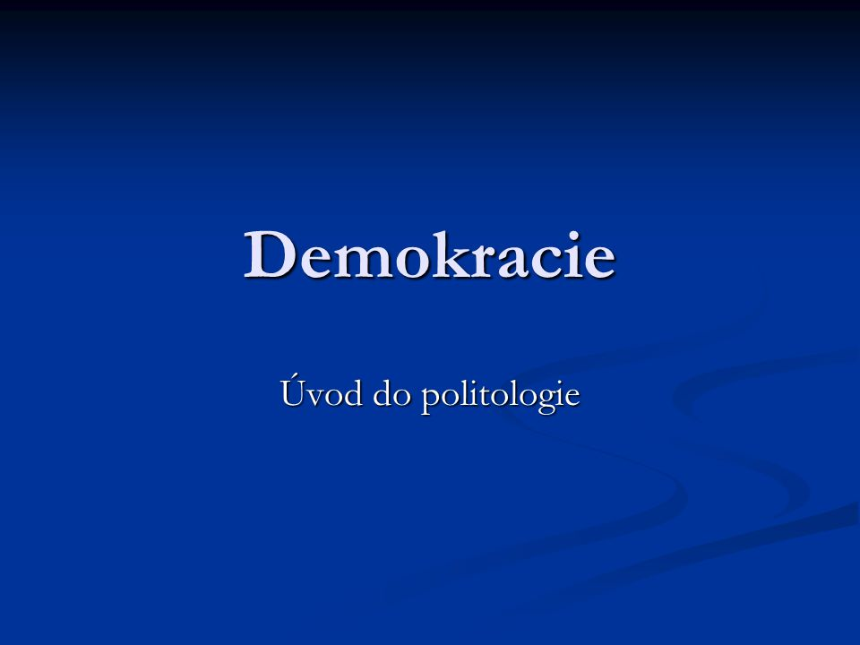 Demokracie Úvod do politologie