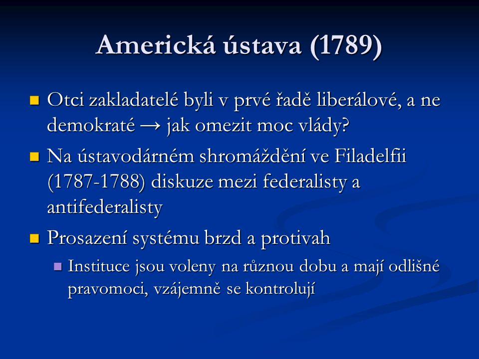 Americká ústava (1789) Otci zakladatelé byli v prvé řadě liberálové, a ne demokraté → jak omezit moc vlády.