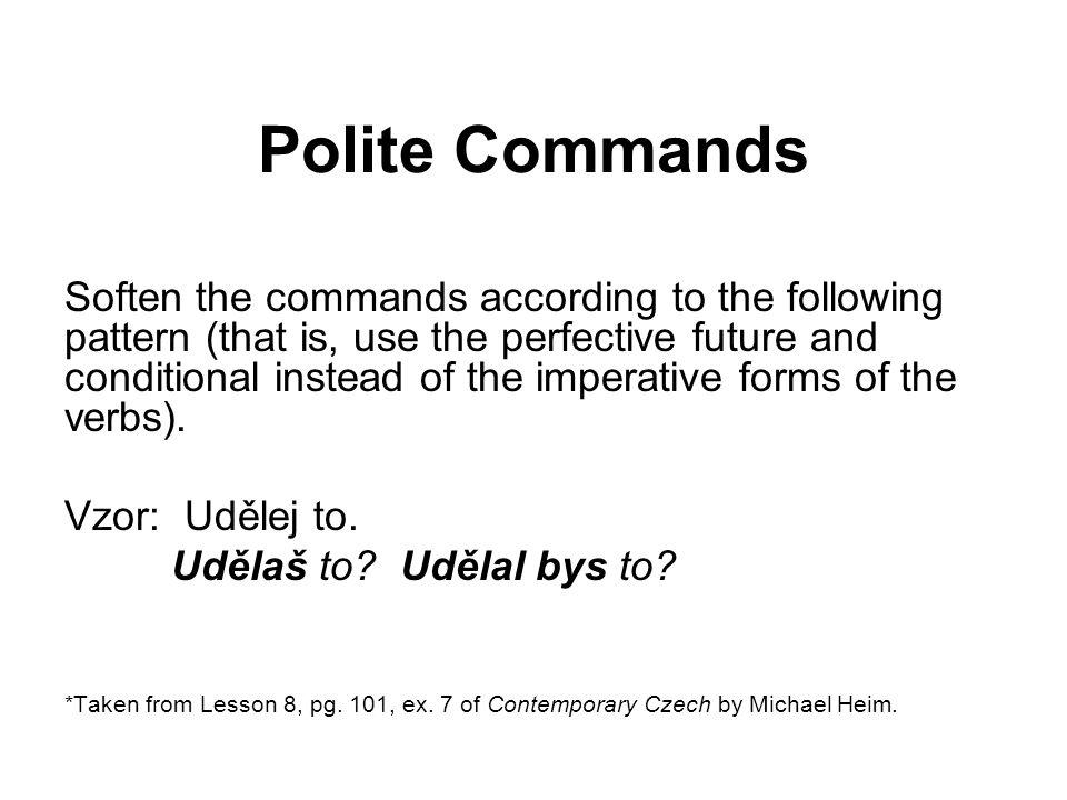 Polite Commands 1. Dej na ně pozor.