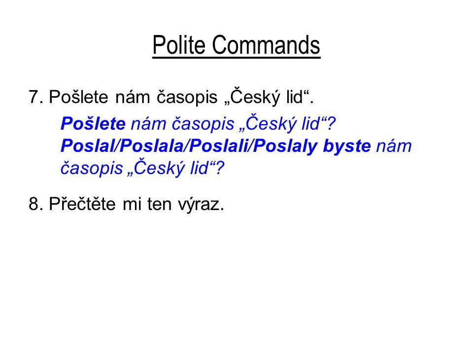 """Polite Commands 7. Pošlete nám časopis """"Český lid"""". Pošlete nám časopis """"Český lid""""? Poslal/Poslala/Poslali/Poslaly byste nám časopis """"Český lid""""? 8."""