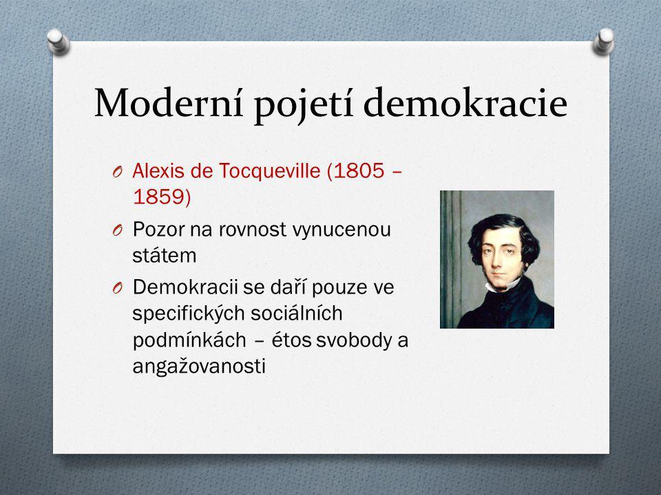 Moderní pojetí demokracie O Alexis de Tocqueville (1805 – 1859) O Pozor na rovnost vynucenou státem O Demokracii se daří pouze ve specifických sociáln