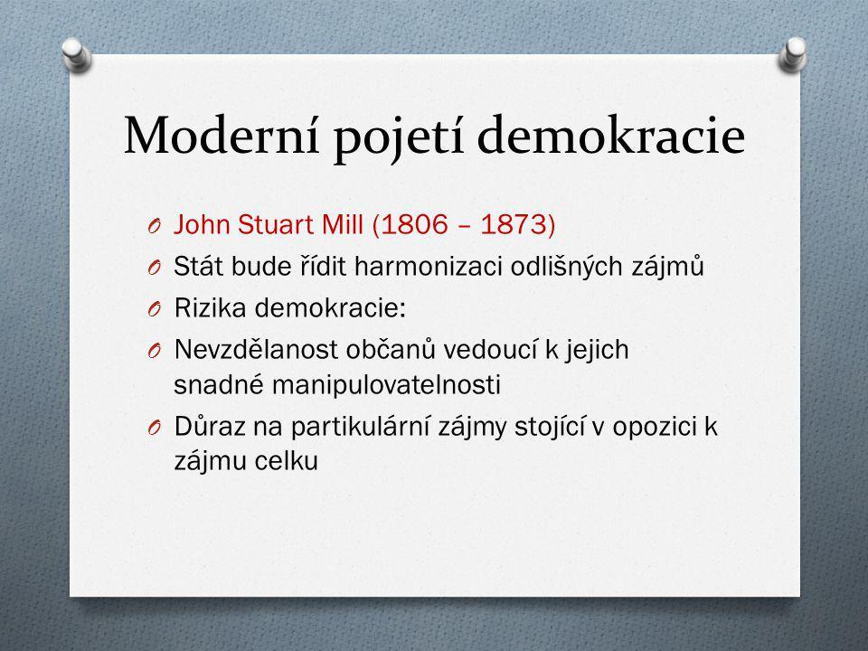 Moderní pojetí demokracie O John Stuart Mill (1806 – 1873) O Stát bude řídit harmonizaci odlišných zájmů O Rizika demokracie: O Nevzdělanost občanů ve