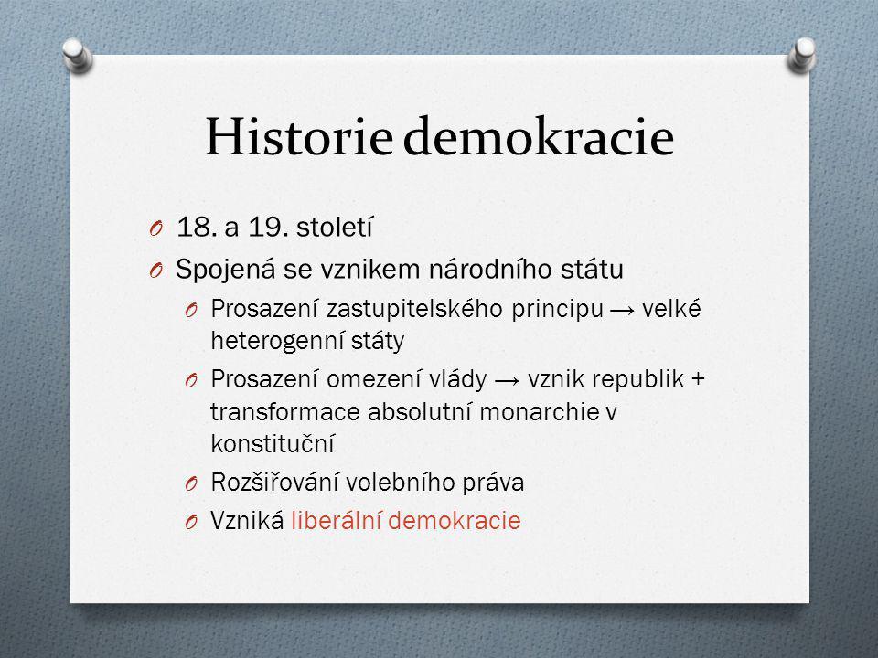 Historie demokracie O 18. a 19. století O Spojená se vznikem národního státu O Prosazení zastupitelského principu → velké heterogenní státy O Prosazen