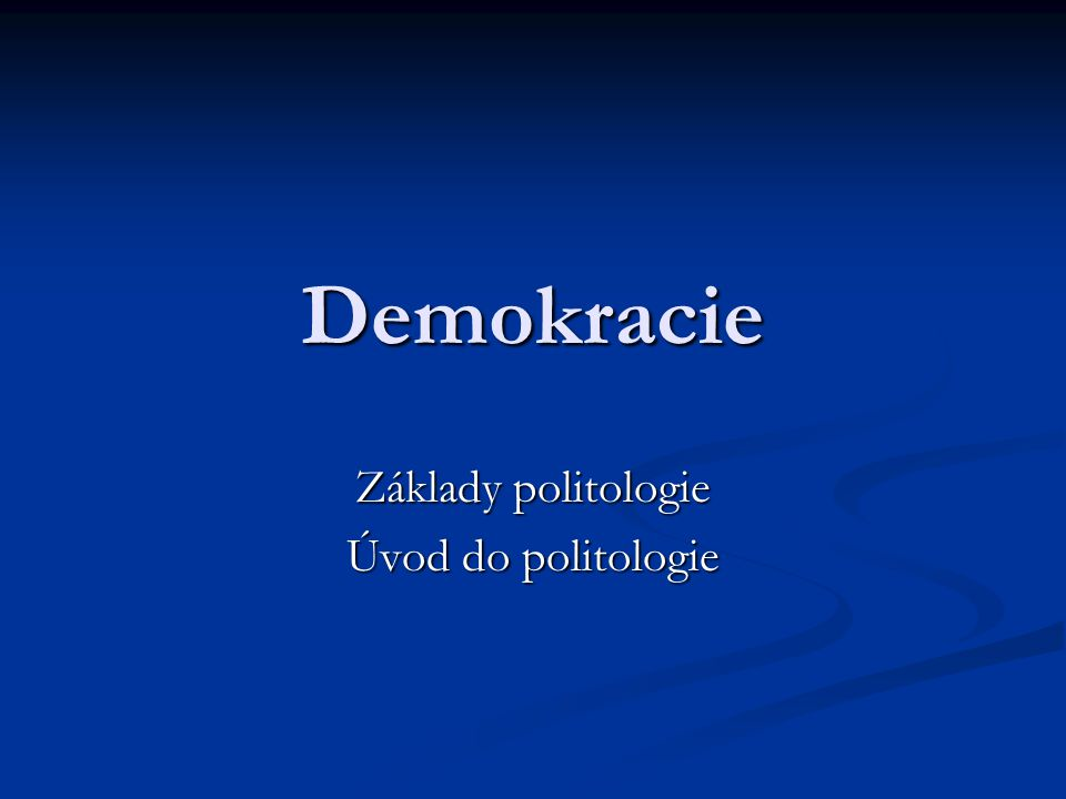 Demokracie Základy politologie Úvod do politologie