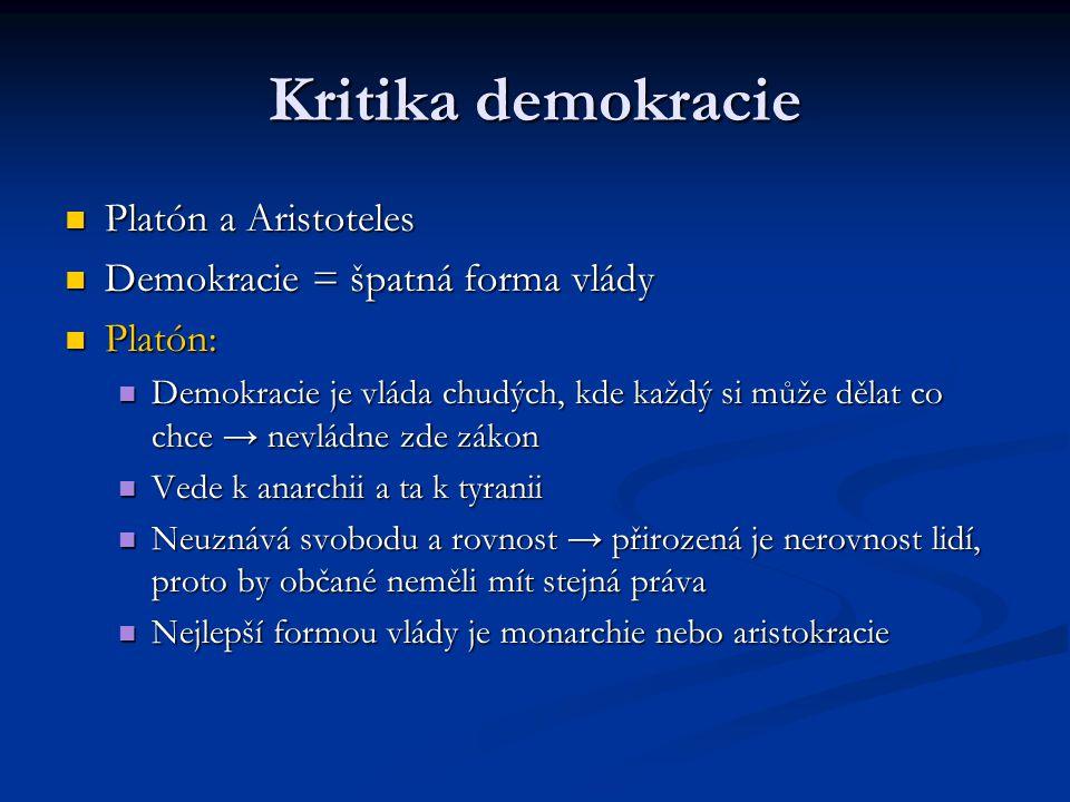 Kritika demokracie Platón a Aristoteles Platón a Aristoteles Demokracie = špatná forma vlády Demokracie = špatná forma vlády Platón: Platón: Demokraci