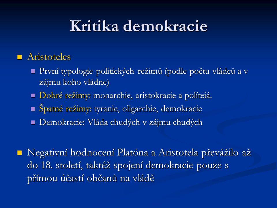 Kritika demokracie Aristoteles Aristoteles První typologie politických režimů (podle počtu vládců a v zájmu koho vládne) První typologie politických r