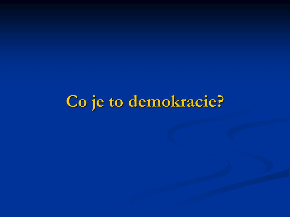 """Pojem demokracie Z řečtiny """"vláda lidu Z řečtiny """"vláda lidu Démos = lid Démos = lid Kratein = vládnout Kratein = vládnout Abraham Lincoln o demokracii (1863, projev v Gettysburgu): Abraham Lincoln o demokracii (1863, projev v Gettysburgu): Je to """"vláda lidu, prostřednictvím lidu a pro lid Je to """"vláda lidu, prostřednictvím lidu a pro lid"""