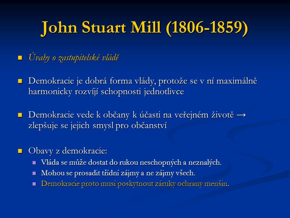 John Stuart Mill (1806-1859) Úvahy o zastupitelské vládě Úvahy o zastupitelské vládě Demokracie je dobrá forma vlády, protože se v ní maximálně harmon
