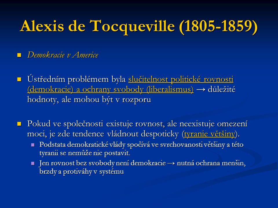 Alexis de Tocqueville (1805-1859) Demokracie v Americe Demokracie v Americe Ústředním problémem byla slučitelnost politické rovnosti (demokracie) a oc