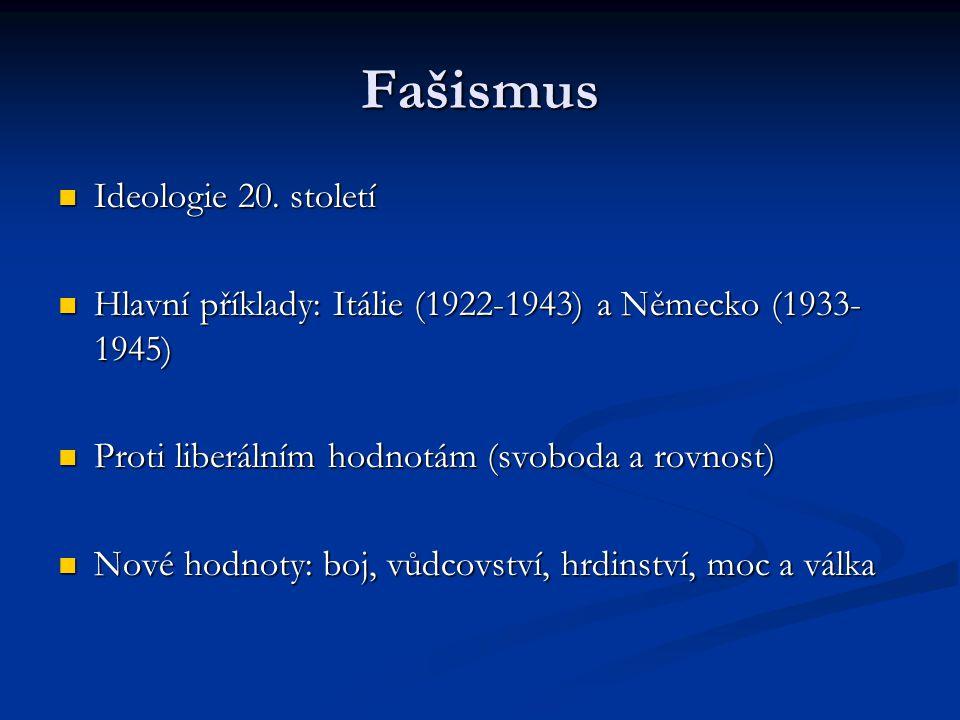 Fašismus Ideologie 20. století Ideologie 20. století Hlavní příklady: Itálie (1922-1943) a Německo (1933- 1945) Hlavní příklady: Itálie (1922-1943) a