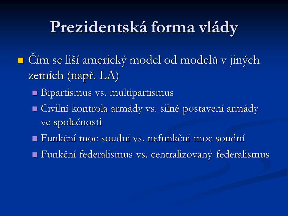 Prezidentská forma vlády Čím se liší americký model od modelů v jiných zemích (např. LA) Čím se liší americký model od modelů v jiných zemích (např. L