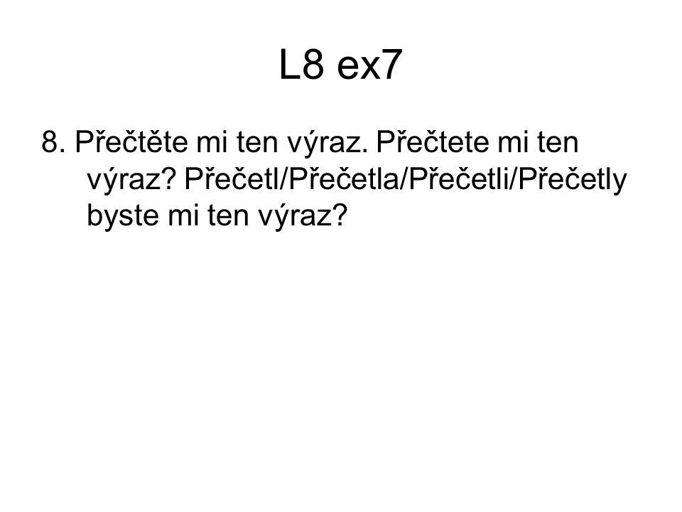 L8 ex7 8. Přečtěte mi ten výraz. Přečtete mi ten výraz? Přečetl/Přečetla/Přečetli/Přečetly byste mi ten výraz?