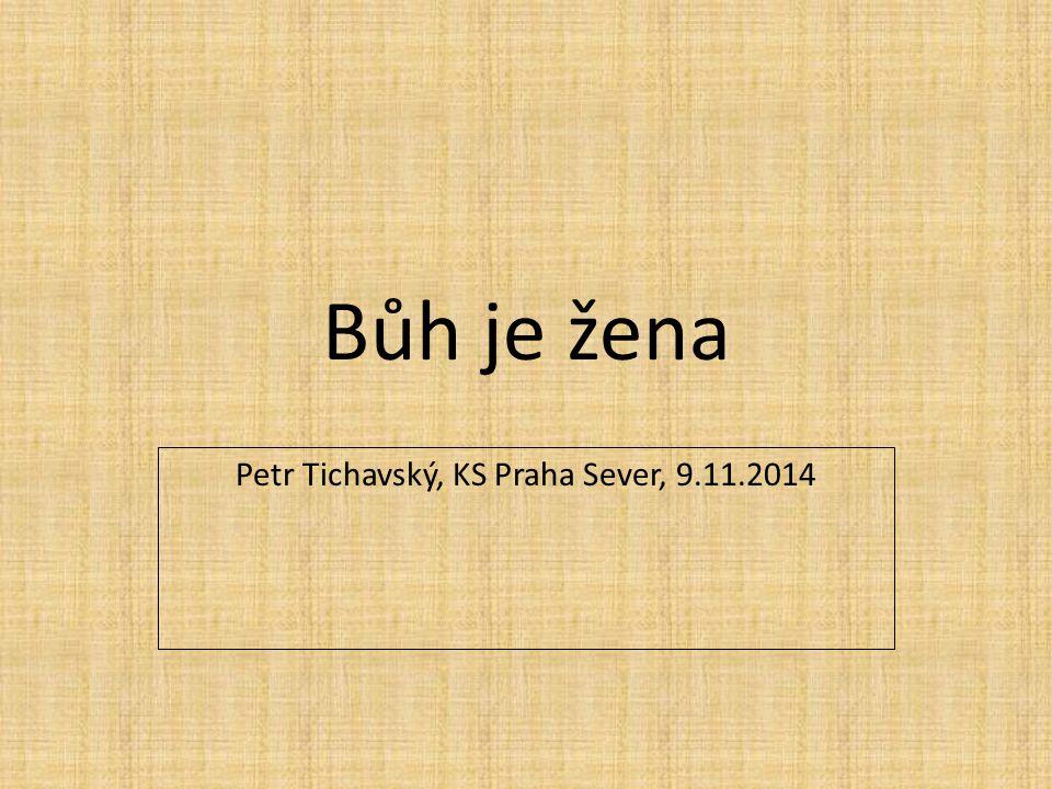 Bůh je žena Petr Tichavský, KS Praha Sever, 9.11.2014