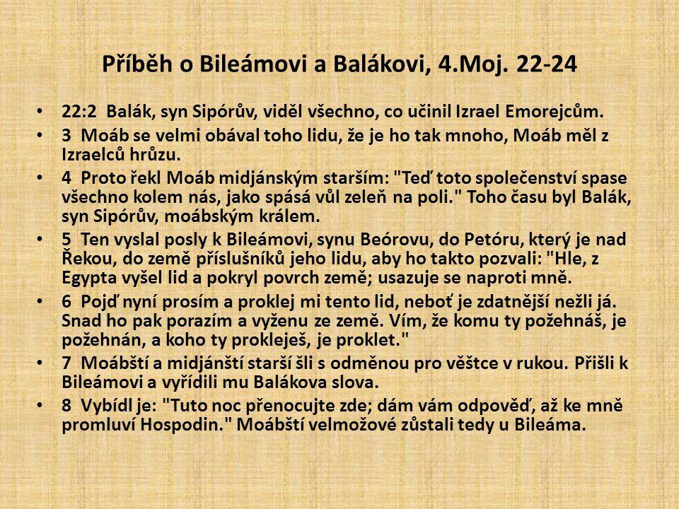 Příběh o Bileámovi a Balákovi, 4.Moj. 22-24 22:2 Balák, syn Sipórův, viděl všechno, co učinil Izrael Emorejcům. 3 Moáb se velmi obával toho lidu, že j