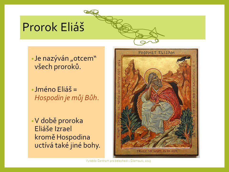 """Prorok Eliáš Je nazýván """"otcem všech proroků. Jméno Eliáš = Hospodin je můj Bůh."""