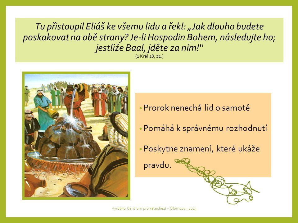 """Tu přistoupil Eliáš ke všemu lidu a řekl: """"Jak dlouho budete poskakovat na obě strany."""