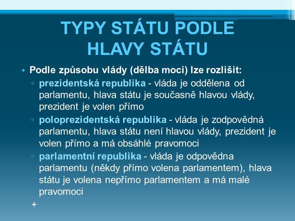 TYPY STÁTU PODLE HLAVY STÁTU Podle způsobu vlády (dělba moci) lze rozlišit: ▫ prezidentská republika - vláda je oddělena od parlamentu, hlava státu je