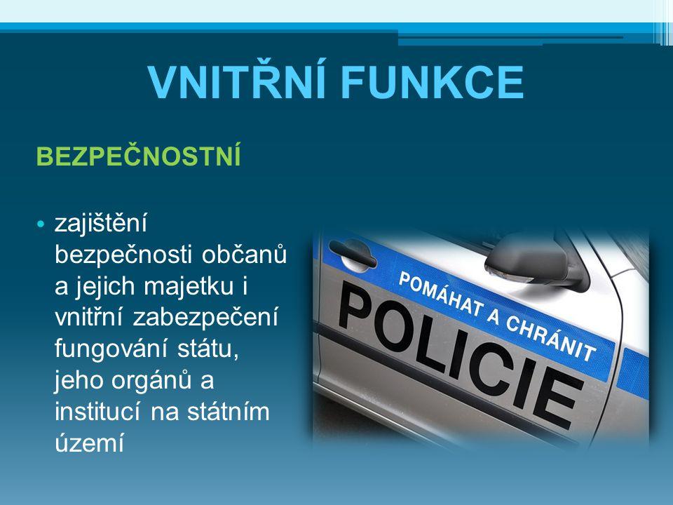 VNITŘNÍ FUNKCE BEZPEČNOSTNÍ zajištění bezpečnosti občanů a jejich majetku i vnitřní zabezpečení fungování státu, jeho orgánů a institucí na státním úz