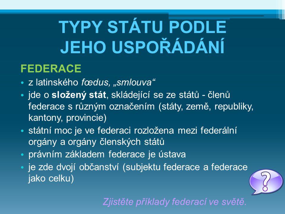 """TYPY STÁTU PODLE JEHO USPOŘÁDÁNÍ FEDERACE z latinského fœdus, """"smlouva"""" jde o složený stát, skládející se ze států - členů federace s různým označením"""