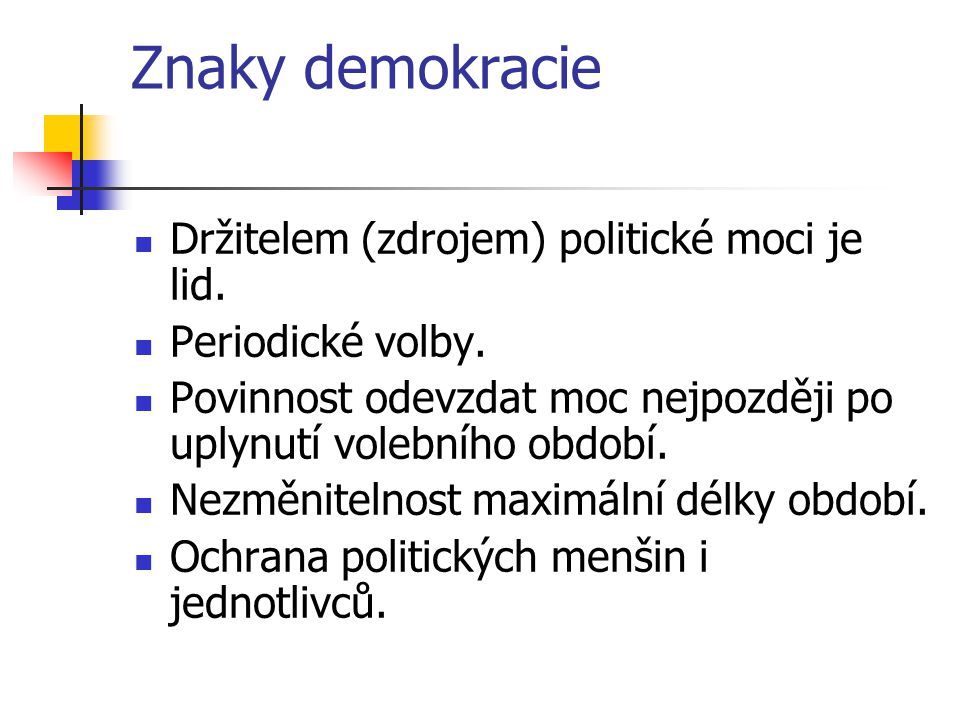 Znaky demokracie Držitelem (zdrojem) politické moci je lid.