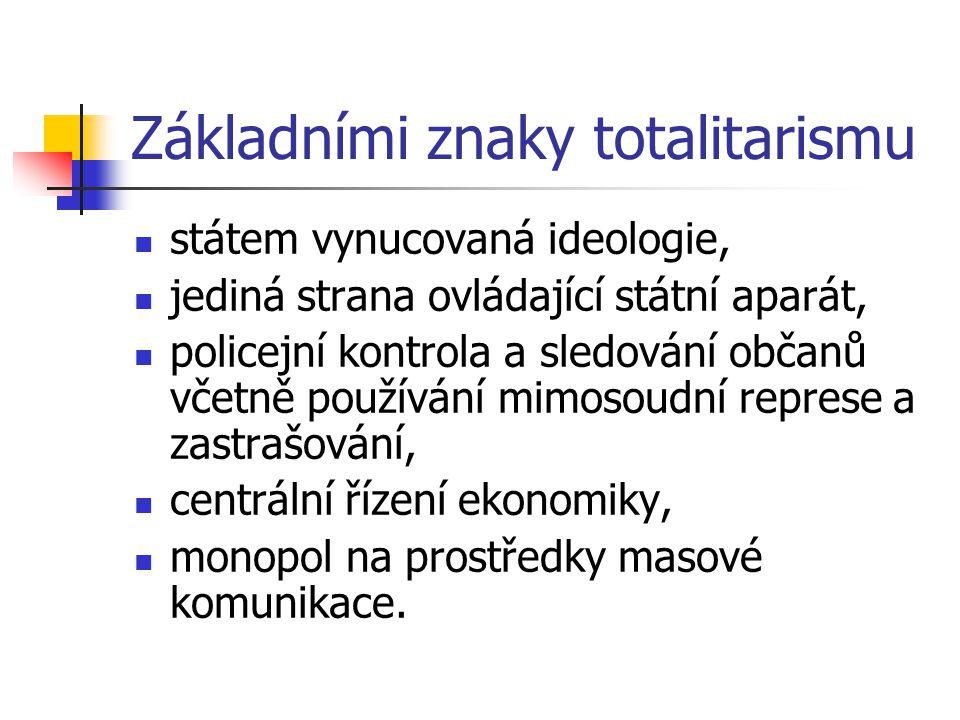 Základními znaky totalitarismu státem vynucovaná ideologie, jediná strana ovládající státní aparát, policejní kontrola a sledování občanů včetně používání mimosoudní represe a zastrašování, centrální řízení ekonomiky, monopol na prostředky masové komunikace.