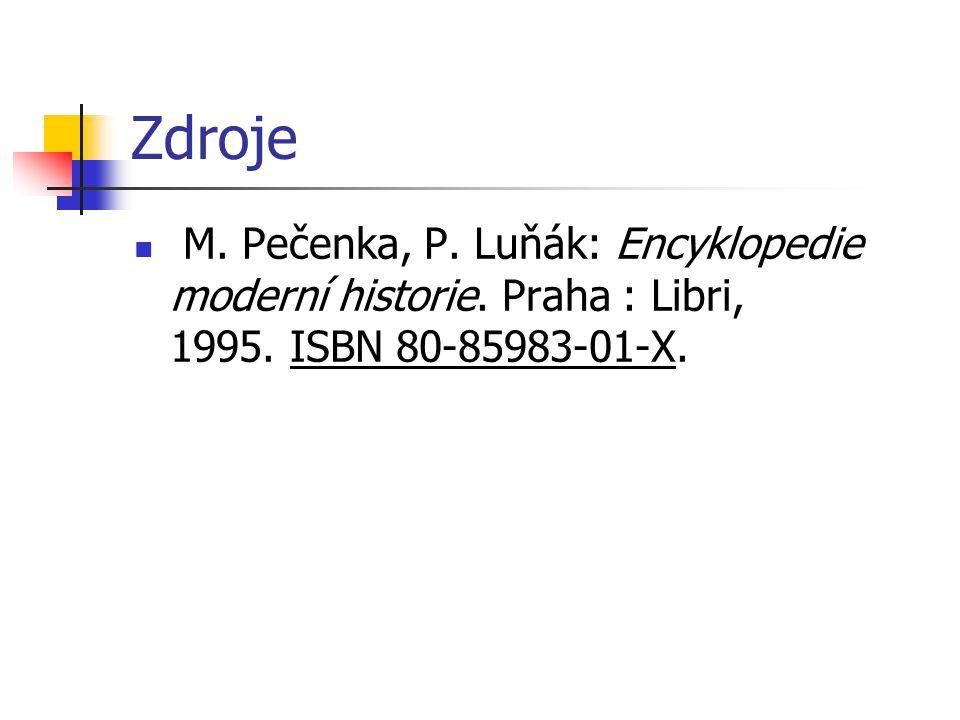 Zdroje M. Pečenka, P. Luňák: Encyklopedie moderní historie.