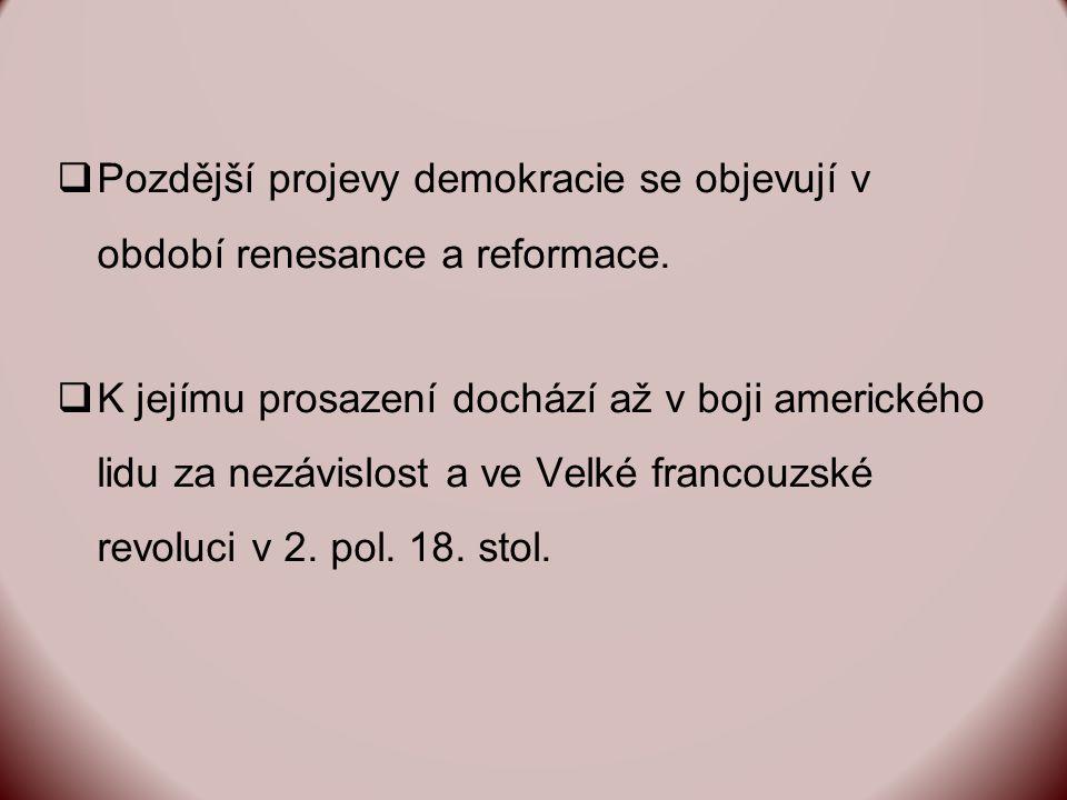  Pozdější projevy demokracie se objevují v období renesance a reformace.