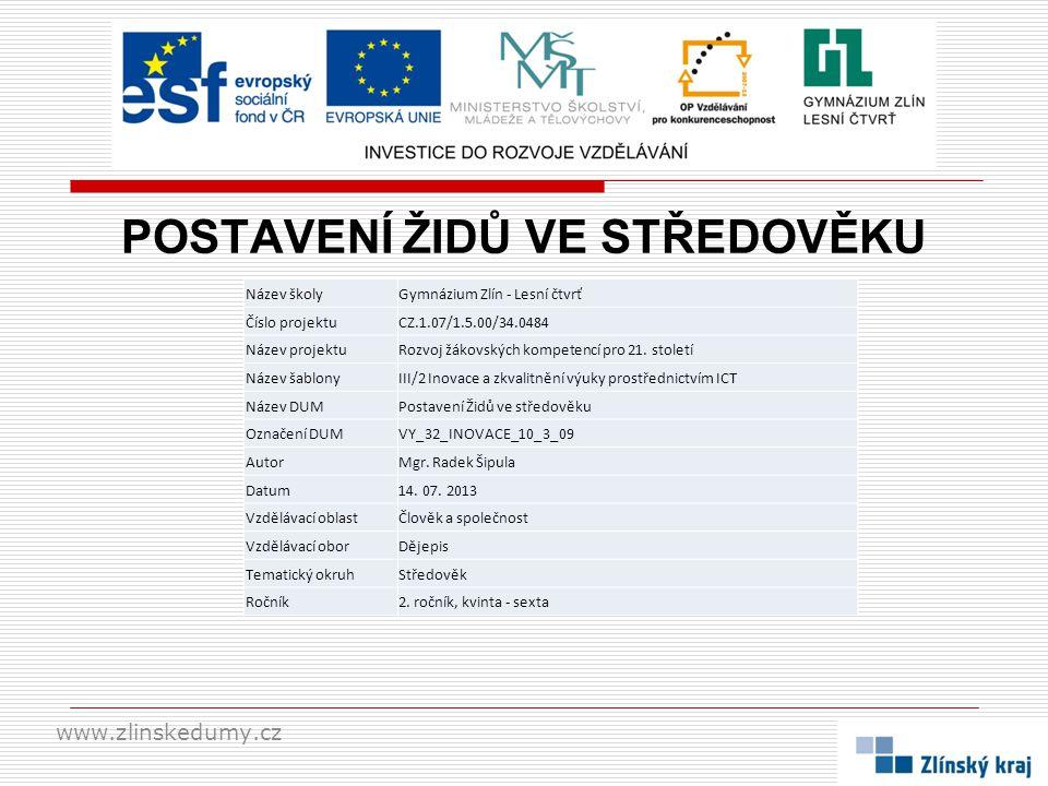 POSTAVENÍ ŽIDŮ VE STŘEDOVĚKU www.zlinskedumy.cz Název školyGymnázium Zlín - Lesní čtvrť Číslo projektuCZ.1.07/1.5.00/34.0484 Název projektuRozvoj žáko
