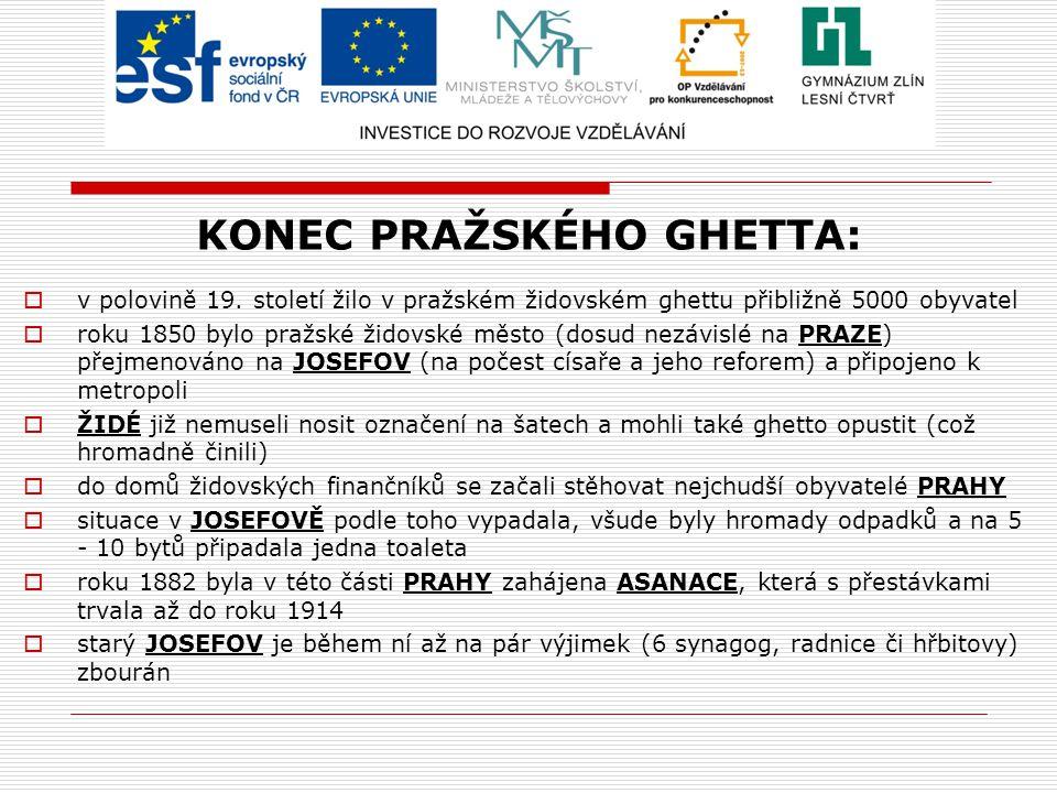 KONEC PRAŽSKÉHO GHETTA:  v polovině 19. století žilo v pražském židovském ghettu přibližně 5000 obyvatel  roku 1850 bylo pražské židovské město (dos