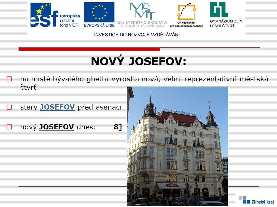 NOVÝ JOSEFOV:  na místě bývalého ghetta vyrostla nová, velmi reprezentativní městská čtvrť  starý JOSEFOV před asanacíJOSEFOV  nový JOSEFOV dnes: 8