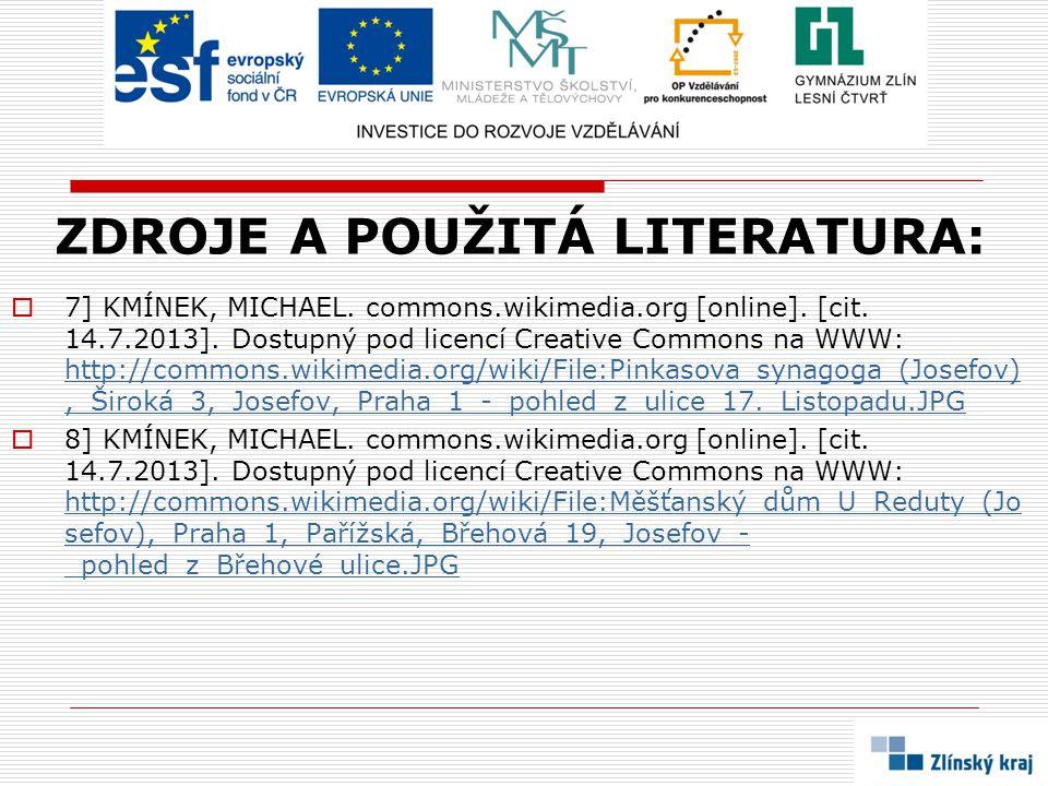 ZDROJE A POUŽITÁ LITERATURA:  7] KMÍNEK, MICHAEL. commons.wikimedia.org [online]. [cit. 14.7.2013]. Dostupný pod licencí Creative Commons na WWW: htt