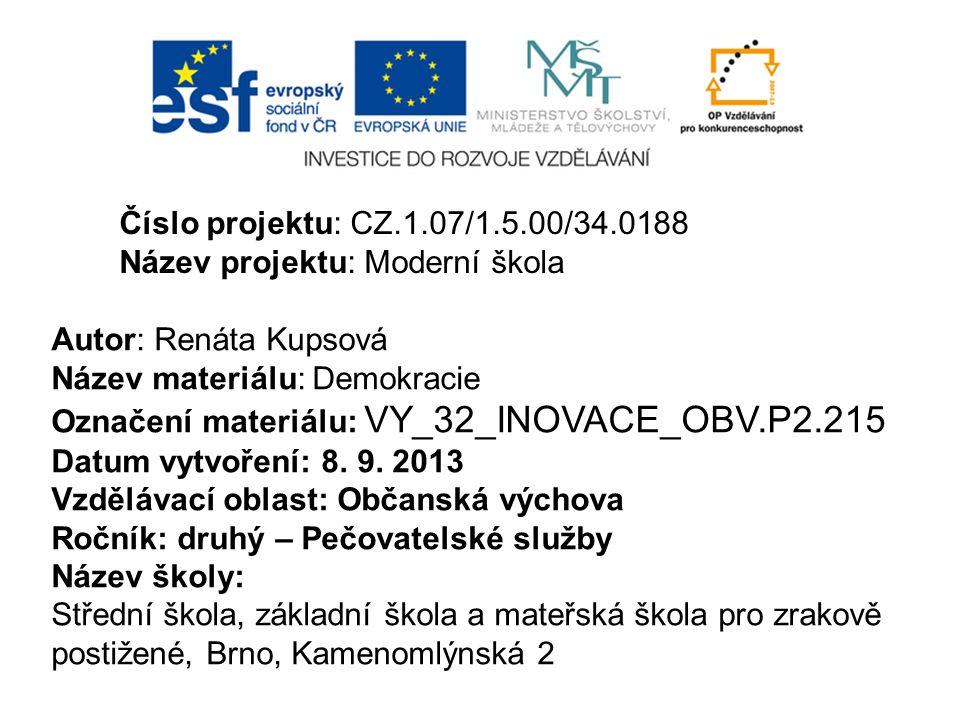 Číslo projektu: CZ.1.07/1.5.00/34.0188 Název projektu: Moderní škola Autor: Renáta Kupsová Název materiálu: Demokracie Označení materiálu: VY_32_INOVACE_OBV.P2.215 Datum vytvoření: 8.