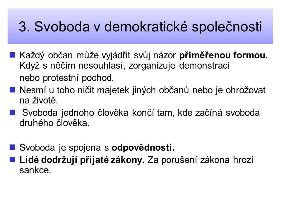 3.Svoboda v demokratické společnosti Každý občan může vyjádřit svůj názor přiměřenou formou.