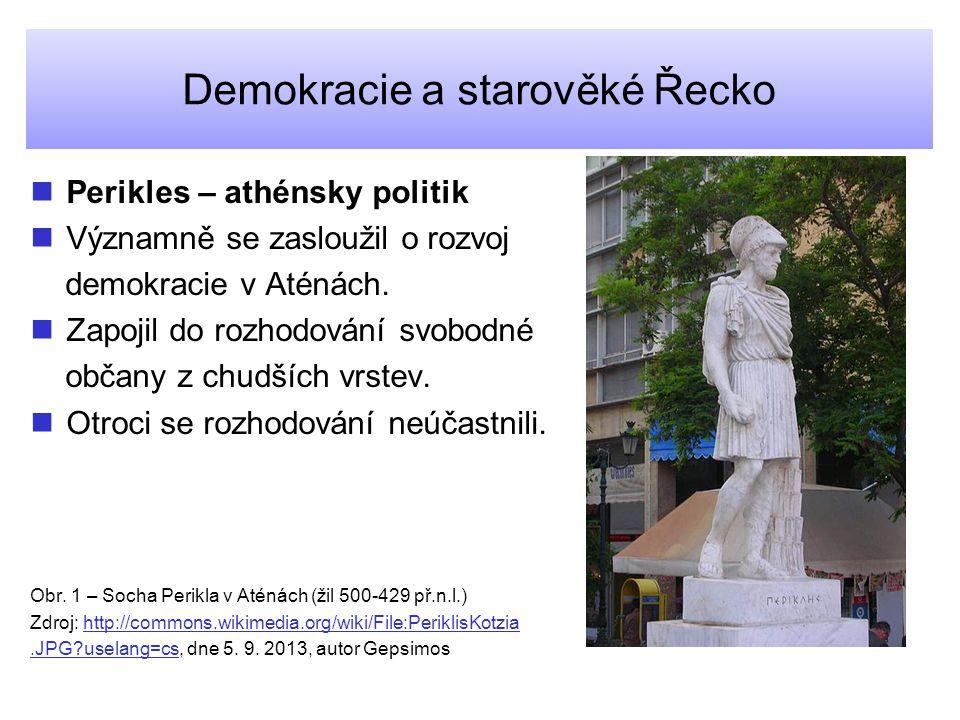Demokracie a starověké Řecko Perikles – athénsky politik Významně se zasloužil o rozvoj demokracie v Aténách.