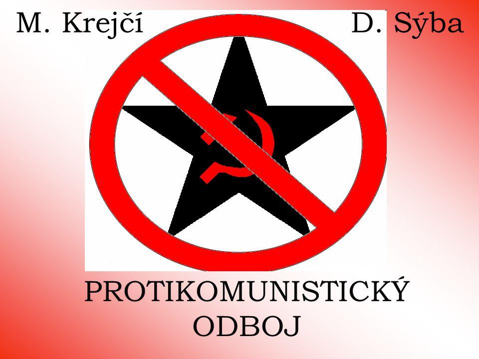 PROTIKOMUNISTICKÝ ODBOJ M. Krejčí D. Sýba