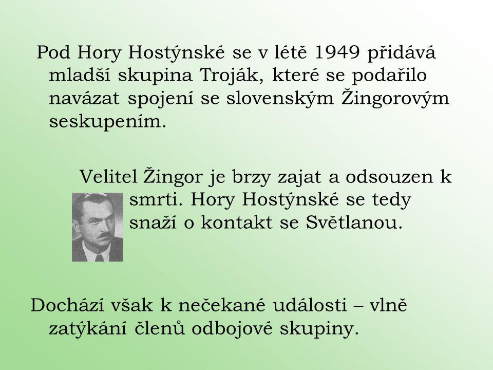 Pod Hory Hostýnské se v létě 1949 přidává mladší skupina Troják, které se podařilo navázat spojení se slovenským Žingorovým seskupením.