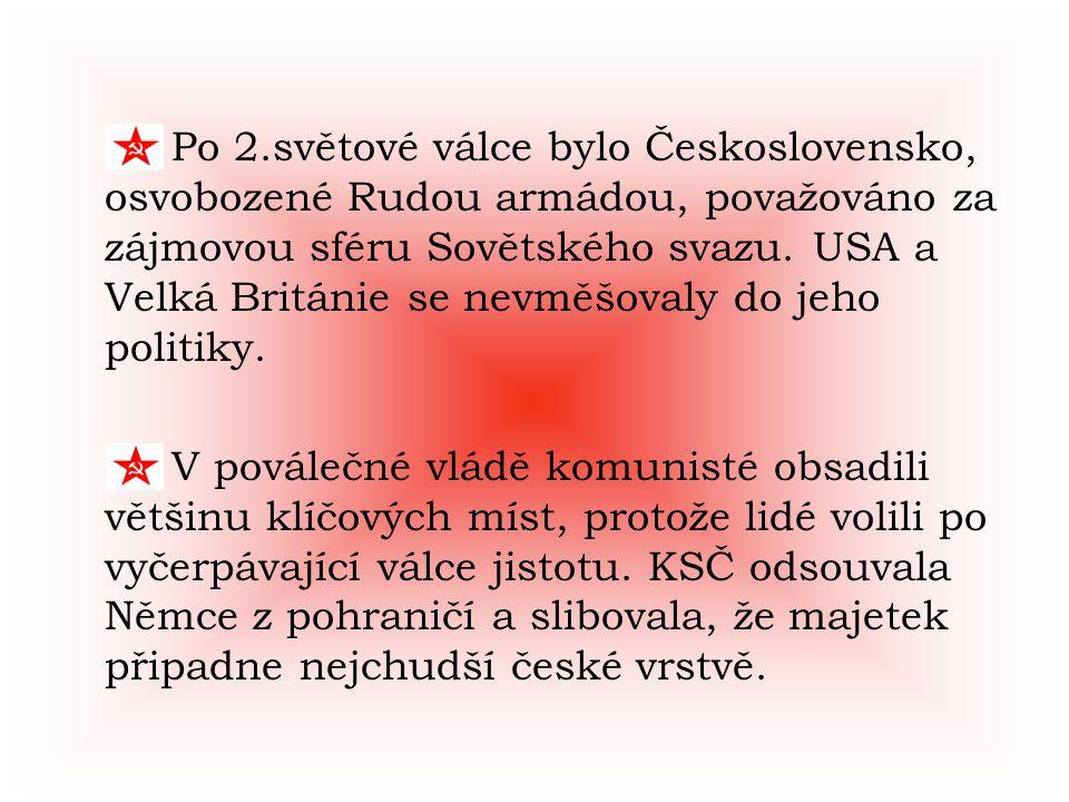 Po 2.světové válce bylo Československo, osvobozené Rudou armádou, považováno za zájmovou sféru Sovětského svazu. USA a Velká Británie se nevměšovaly d