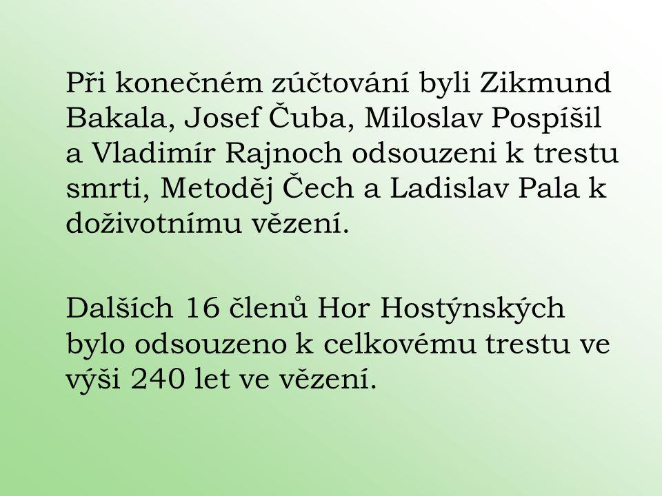 Při konečném zúčtování byli Zikmund Bakala, Josef Čuba, Miloslav Pospíšil a Vladimír Rajnoch odsouzeni k trestu smrti, Metoděj Čech a Ladislav Pala k