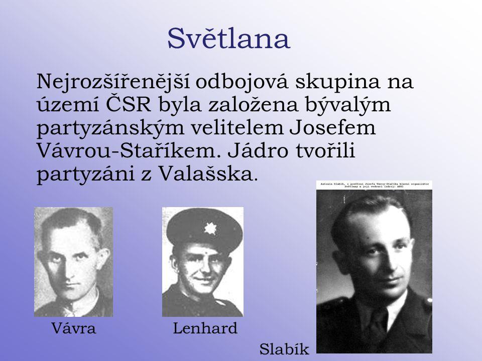 Světlana Nejrozšířenější odbojová skupina na území ČSR byla založena bývalým partyzánským velitelem Josefem Vávrou-Staříkem. Jádro tvořili partyzáni z