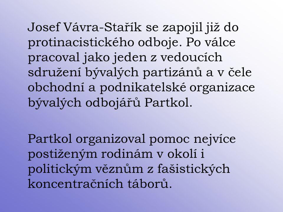 Josef Vávra-Stařík se zapojil již do protinacistického odboje. Po válce pracoval jako jeden z vedoucích sdružení bývalých partizánů a v čele obchodní