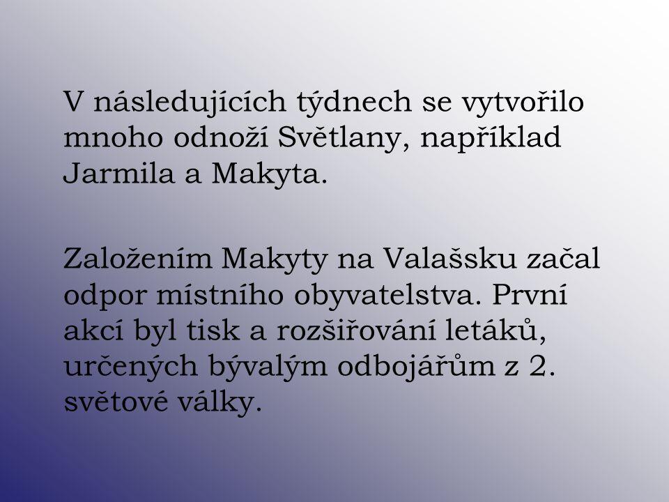V následujících týdnech se vytvořilo mnoho odnoží Světlany, například Jarmila a Makyta. Založením Makyty na Valašsku začal odpor místního obyvatelstva