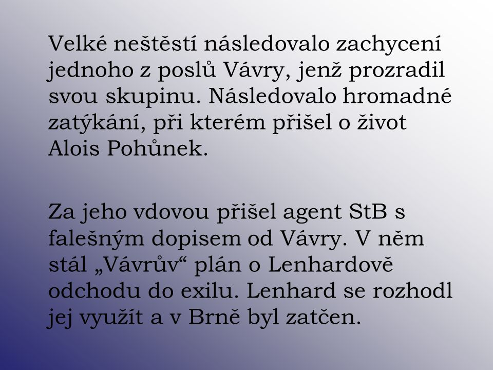 Velké neštěstí následovalo zachycení jednoho z poslů Vávry, jenž prozradil svou skupinu. Následovalo hromadné zatýkání, při kterém přišel o život Aloi