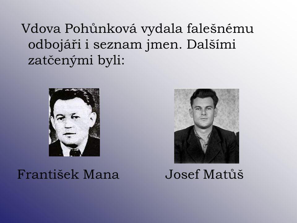 Vdova Pohůnková vydala falešnému odbojáři i seznam jmen. Dalšími zatčenými byli: František ManaJosef Matůš